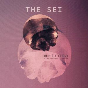 """The Sei - """"Metroma"""""""