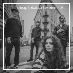 """Cheap Tobacco - """"W niemiłości"""""""