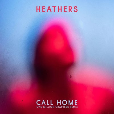 """Heathers – """"Call Home (One Million  Chapters Remix)"""""""