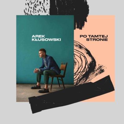 """Arek Kłusowski – """"Po Tamtej Stronie"""""""